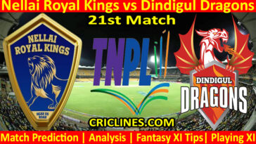 Today Match Prediction-Nellai Royal Kings vs Dindigul Dragons-TNPL T20 2021-21st Match-Who Will Win