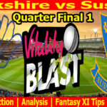 Today Match Prediction-Yorkshire vs Sussex-Vitality T20 Blast 2021-Quarter Final 1-Who Will Win
