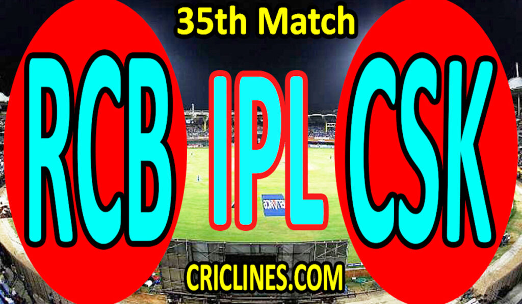 Today Match Prediction-Royal Challengers Bangalore vs Chennai Super Kings-IPL T20 2021-35th Match-Who Will Win
